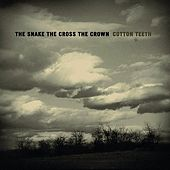 Play & Download Cotton Teeth by The Snake The Cross The Crown | Napster