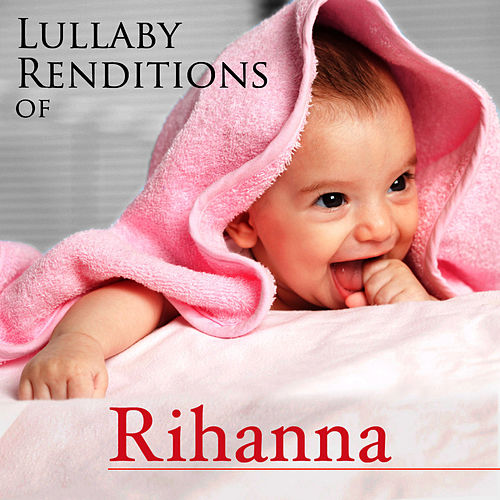 Play & Download Lullaby Renditions of Rihanna by Lullaby Renditions | Napster