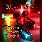 Play & Download A Classical Christmas! Famous Classical Highlights, Vol. 1 by Various Artists | Napster