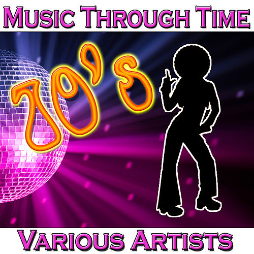 Music Through Time: 70's by Various Artists