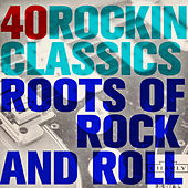 40 Rockin' Classics: Roots of Rock and Roll by Various Artists