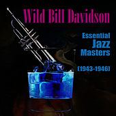 Essential Jazz Masters (1943-1946) by Wild Bill Davison