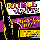 Play & Download Blast Off! 1950's New York Rhythm 'n Blues Instrumentals by Noble Watts | Napster