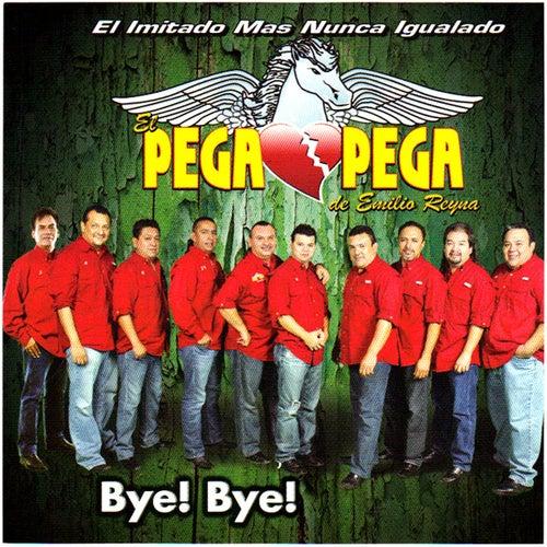 Bye! Bye! by El Pega Pega De Emilio Reyna