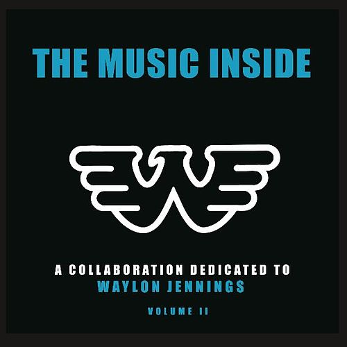 The Music Inside: A Collaboration Dedicated To Waylon Jennings, Volume II by Various Artists