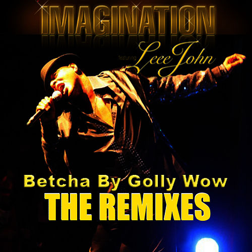 Play & Download Betcha By Golly Wow: The Remixes by Imagination | Napster