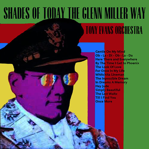 Shades of Today The Glenn Miller Way by Tony Evans