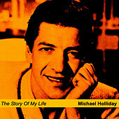 Play & Download The Story of My Life by Michael Holliday | Napster
