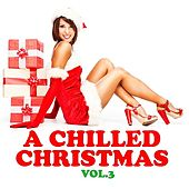 Play & Download A Chilled Christmas Vol. 3 by Various Artists | Napster