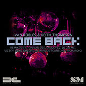 Play & Download Come Back (The Remixes) by Ivan Robles | Napster