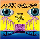 Do You Feel Like Breaking Up EP by Mark Mallman