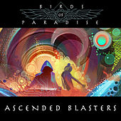Play & Download Ascended Blasters EP by The Birds Of Paradise | Napster