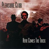 Here Comes The Trick by Pleasure Club
