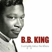 Everyday I Have the Blues by B.B. King