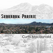 Play & Download Suburban Prairie by Curtis MacDonald | Napster