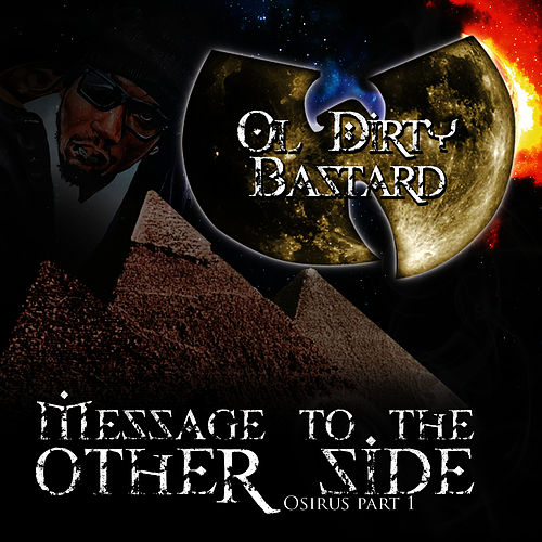 Message to the Other Side (Osirus Pt. 1) by Ol' Dirty Bastard