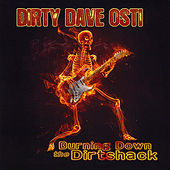 Play & Download Burning Down the Dirtshack by Dirty Dave Osti | Napster