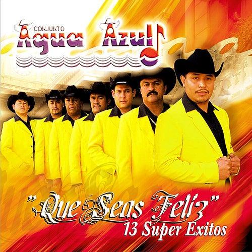 Play & Download Que Seas Feliz by Conjunto Agua Azul (1) | Napster
