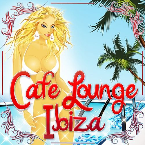 Play & Download Cafe Lounge Ibiza, Vol. 1 (Deluxe Erotic Chill Out and Del Mar Pearls) by Various Artists | Napster