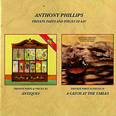 Play & Download Private Parts and Pieces III & IV - Antiques / A Catch At the Tables by Anthony Phillips | Napster