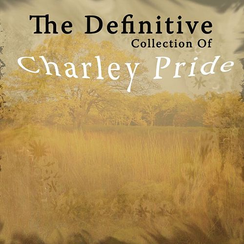 The Definitive Collection of Charley Pride by Charley Pride