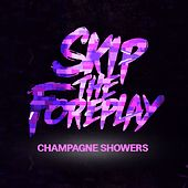 Play & Download Champagne Showers by Skip The Foreplay | Napster