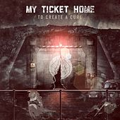 Play & Download To Create A Cure by My Ticket Home | Napster