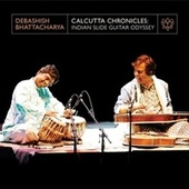 Play & Download Calcutta Chronicles: Indian Slide Guitar Odyssey by Debashish Bhattacharya | Napster