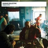 Play & Download Urban Gypsy by The Shukar Collective | Napster