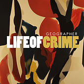 Life Of Crime by Geographer