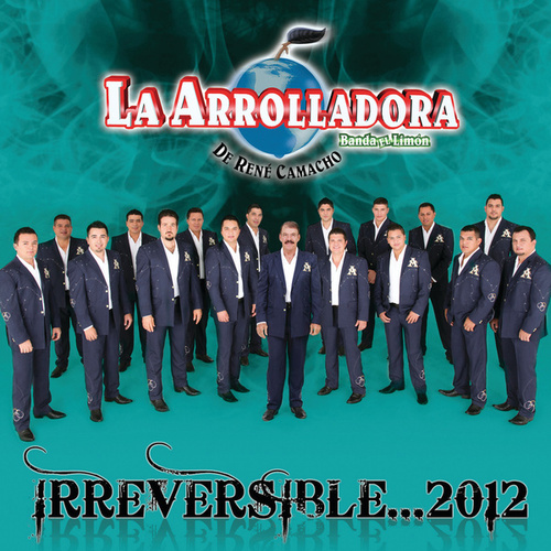 Play & Download Irreversible... 2012 by La Arrolladora Banda El Limon | Napster
