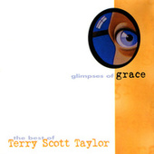 Glimpses Of Grace: The Best Of Terry Scott Taylor by Terry Scott Taylor