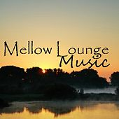 Play & Download Mellow Music - Lounge Music - Quiet Music - Chill by Lounge Music | Napster
