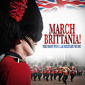 Play & Download March Brittania! - The Most Popular Military Music by Various Artists | Napster