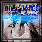Only Dance 2012 (Best of Electro House) by Various Artists