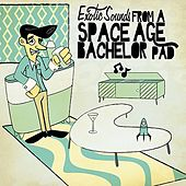 Play & Download Exotic Sounds From A Space Age Bachelor Pad by Various Artists | Napster