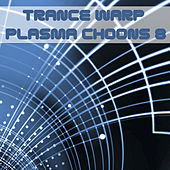 Trance Warp - Plasma Choons 8 by Various Artists
