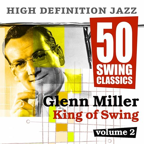 Play & Download 50 Swing Classics - Glenn Miller King of Swing, Vol. 2 by Various Artists | Napster