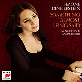Something almost being said: Music of Bach  and Schubert von Simone Dinnerstein