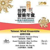 Play & Download 2011 WASBE Chiayi City, Taiwan: Taiwan Wind Ensemble by Various Artists | Napster