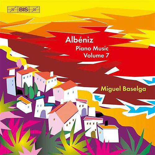 Play & Download Albéniz.: Complete Piano Music, Vol. 7 by Miguel Baselga | Napster