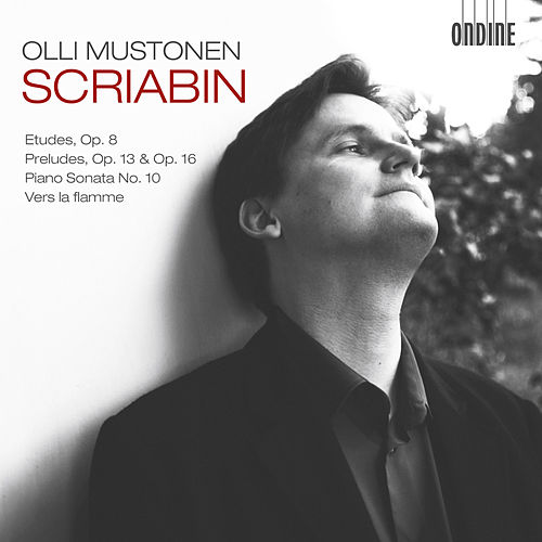 Scriabin: 12 Etudes, Op. 8 - 6 Preludes, Op. 13 - Piano Sonata No. 10 - Vers la flamme by Olli Mustonen