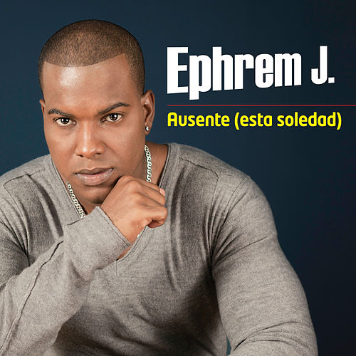 Play & Download Ausente (esta soledad) | single by Ephrem J | Napster