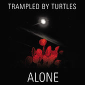 Alone by Trampled by Turtles