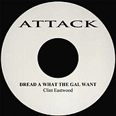 Dread A What The Gal Want by Clint Eastwood