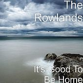 Play & Download It's Good To Be Home by The Rowlands | Napster