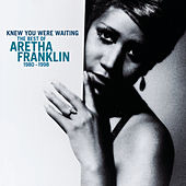 Knew You Were Waiting: The Best Of Aretha Franklin 1980-1998 by Aretha Franklin