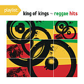 Play & Download Playlist: King Of Kings - Reggae Hits by Various Artists | Napster