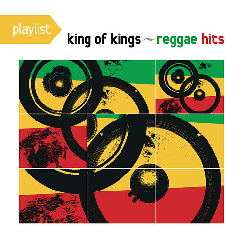 Playlist: King Of Kings - Reggae Hits by Various Artists