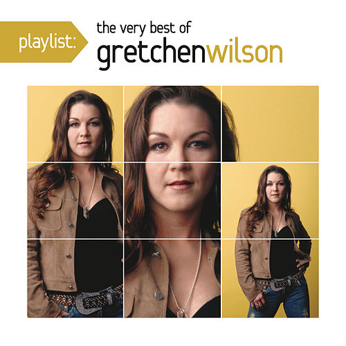 Playlist: The Very Best Of Gretchen Wilson by Gretchen Wilson